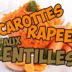 vous cherchez une recette de carottes râpées aux lentilles ?